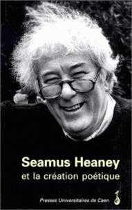 Jacqueline Genet et Elisabeth Hellegouarc'h - Seamus Heaney et la création poétique.