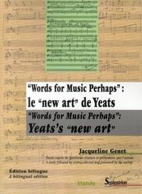 Jacqueline Genet - Words for music perhaps : le new art de yeats - Edition bilingue.
