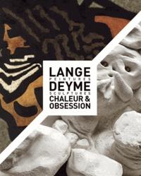 Jacqueline Georges Deyme et Jean Marc Lange - Lange Deyme - Chaleur & obsession - Peintures, sculptures.