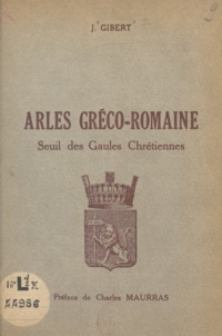 Jacqueline Gibert et  Bergier - Arles gréco-romaine - Seuil des Gaules chrétiennes.
