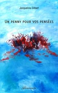 Jacqueline Gilbert - Un penny pour vos pensées.