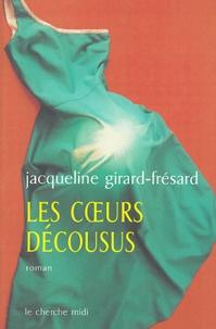 Jacqueline Girard-Frésard - Les coeurs décousus.
