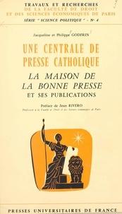 Jacqueline Godfrin et Philippe Godfrin - Une centrale de presse catholique : la Maison de La Bonne Presse et ses publications.