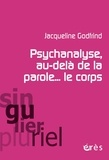 Jacqueline Godfrind - Psychanalyse, au-delà de la parole... le corps.