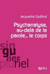 Livre électronique téléchargeable gratuitement Psychanalyse, au-delà de la parole... le corps 9782749263762  par Jacqueline Godfrind