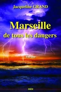 Jacqueline Grand - Marseille de tous les dangers.