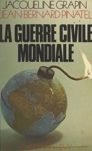 Jacqueline Grapin et Jean-Bernard Pinatel - La guerre civile mondiale.