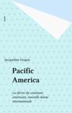 Jacqueline Grapin - Pacific America - La dérive du continent américain, nouvelle donne internationale.