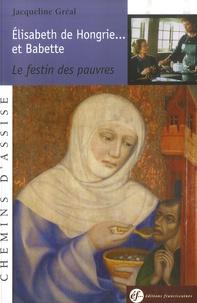 Jacqueline Gréal - Elisabeth de Hongrie... et Babette - Le festin des pauvres.