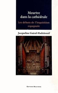 Jacqueline Guiral-Hadziiossif - Meurtre dans la cathédrale - Les débuts de l'Inquisition espagnole.