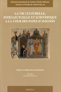 Jacqueline Hamesse - La vie culturelle, intellectuelle et scientifique à la Cour des Papes d'Avignon.