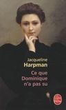 Jacqueline Harpman - Ce que Dominique n'a pas su.