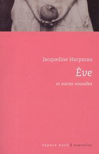 Jacqueline Harpman - Eve et autres nouvelles.