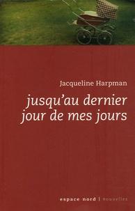 Jacqueline Harpman - Jusqu'au dernier jour de mes jours.