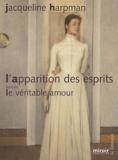 Jacqueline Harpman - L'apparition des esprits suivi de Le véritable amour.