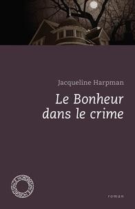Jacqueline Harpman - Le bonheur dans le crime.