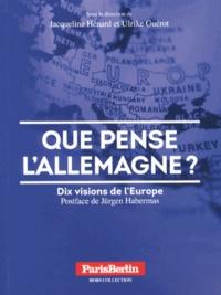 Jacqueline Hénard et Ulrike Guérot - Que pense l'Allemagne ? - Dix visions de l'Europe.