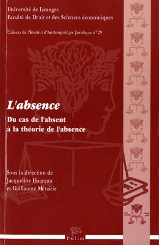 Jacqueline Hoareau-Dodinau et Guillaume Métairie - L'absence - Du cas de l'absent à la théorie de l'absence.