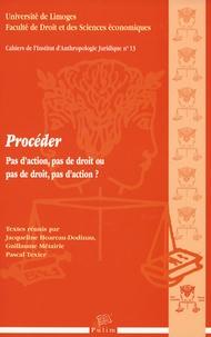 Jacqueline Hoareau-Dodinau et Guillaume Métairie - Procéder - Pas d'action, pas de droit ou pas de droit, pas d'action ?.