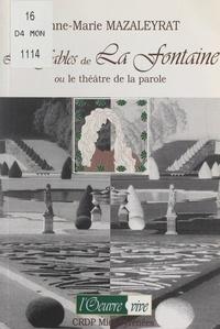 Jacqueline Imbert et Anne-Marie Mazaleyrat - Les Fables de La Fontaine - Ou Le théâtre de la parole.