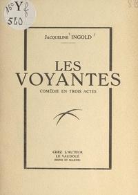 Jacqueline Ingold - Les voyantes - Comédie en trois actes.