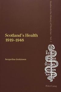 Jacqueline Jenkinson - Scotland's Health 1919-1948.