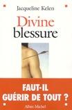 Jacqueline Kelen - Divine blessure.