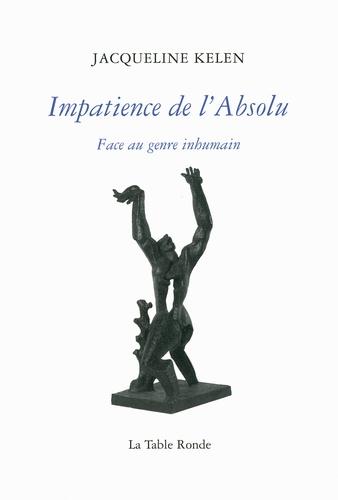 Jacqueline Kelen - Impatience de l'Absolu - Face au genre inhumain.
