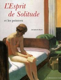 Jacqueline Kelen - L'esprit de solitude et les peintres.