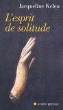 Jacqueline Kelen - L'esprit de solitude.