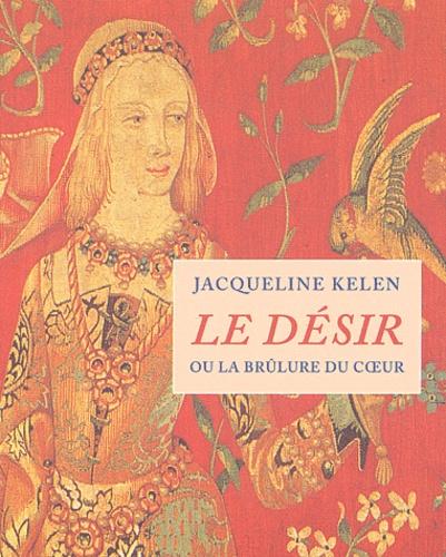 Jacqueline Kelen - Le désir ou la brûlure du coeur.