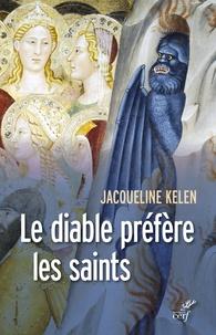 Jacqueline Kelen - Le diable préfère les saints.