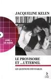 Jacqueline Kelen - Le provisoire et l'éternel - Les questions inévitables. 1 CD audio