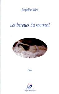 Jacqueline Kelen - Les barques du sommeil - Essai.