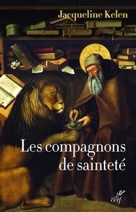 Jacqueline Kelen - Les compagnons de sainteté - Amis de Dieu et des animaux.