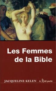 Jacqueline Kelen - Les femmes de la Bible - Les vierges, les épouses, les rebelles, les séductrices, les prophétesses, les prostituées....