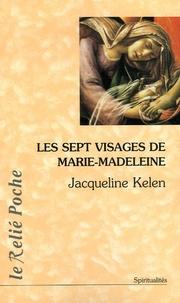 Jacqueline Kelen - Les sept visages de Marie Madeleine.
