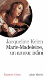 Jacqueline Kelen - Marie Madeleine un amour infini.