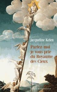 Jacqueline Kelen - Parlez-moi, je vous prie, du Royaume des Cieux.