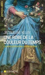 Télécharger google ebooks mobile Une robe de la couleur du temps  - Le sens spirituel des contes de fées