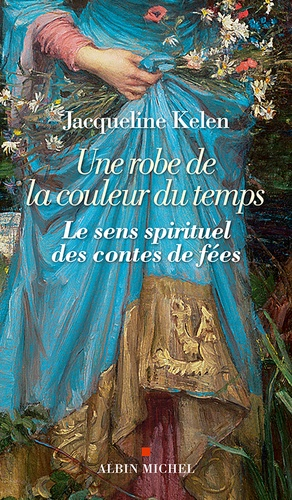 Jacqueline Kelen - Une robe de la couleur du temps - Le sens spirituel des contes de fées.
