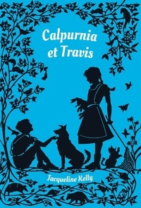 Jacqueline Kelly - Calpurnia et Travis.