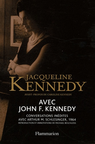 Jacqueline Kennedy - Avec John F. Kennedy - Conversations inédites avec Arthur M. Schlesinger, 1964.