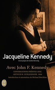 Jacqueline Kennedy - Avec John F. Kennedy - Conversations inédites avec Arthur M. Schlesinger 1964.