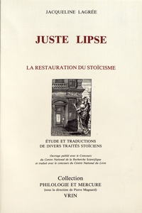 """Jacqueline Lagrée - Juste Lipse et la restauration du stoïcisme - Etude et traduction des traités stoïciens """"De la constance"""", """"Manuel de philosophie stoïcienne"""", """"Physique des stoïciens"""" (extraits)."""