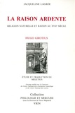 Jacqueline Lagrée - La raison ardente - Religion naturelle et raison au XVIIe siècle.