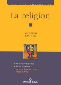 Jacqueline Lagrée - La religion - Cicéron, Spinoza, Lucrèce, Bergson, Hegel.