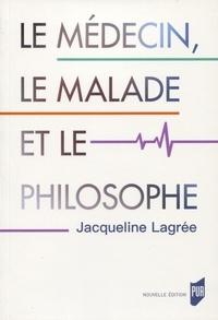 Jacqueline Lagrée - Le médecin, le malade et le philosophe.