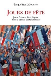 Jacqueline Lalouette - Jours de fête - Fêtes légales et jours fériés dans la France contemporaine.