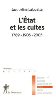 Jacqueline Lalouette - L'Etat et les cultes - 1789-1905-2005.